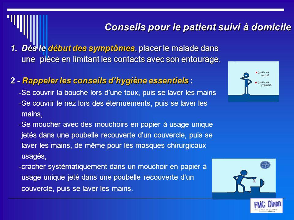 1.Dès le début des symptômes, placer le malade dans une pièce en limitant les contacts avec son entourage. Rappeler les conseils d'hygiène essentiels