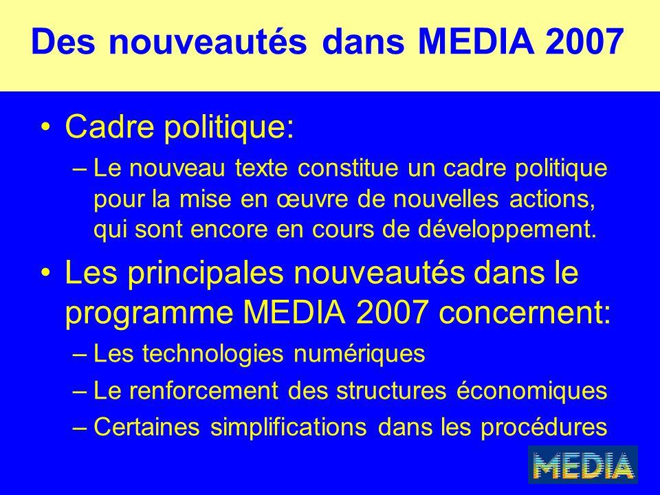 Des nouveautés dans MEDIA 2007 Cadre politique: –Le nouveau texte constitue un cadre politique pour la mise en œuvre de nouvelles actions, qui sont encore en cours de développement.