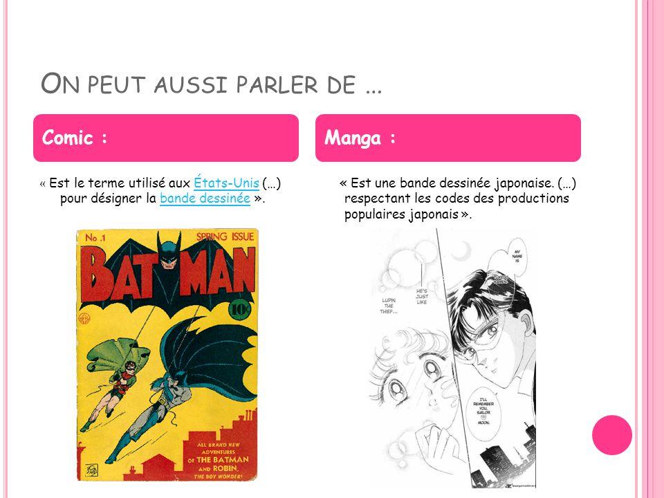 O N PEUT AUSSI PARLER DE … « Est le terme utilisé aux États-Unis (…) pour désigner la bande dessinée ».États-Unisbande dessinée « Est une bande dessinée japonaise.