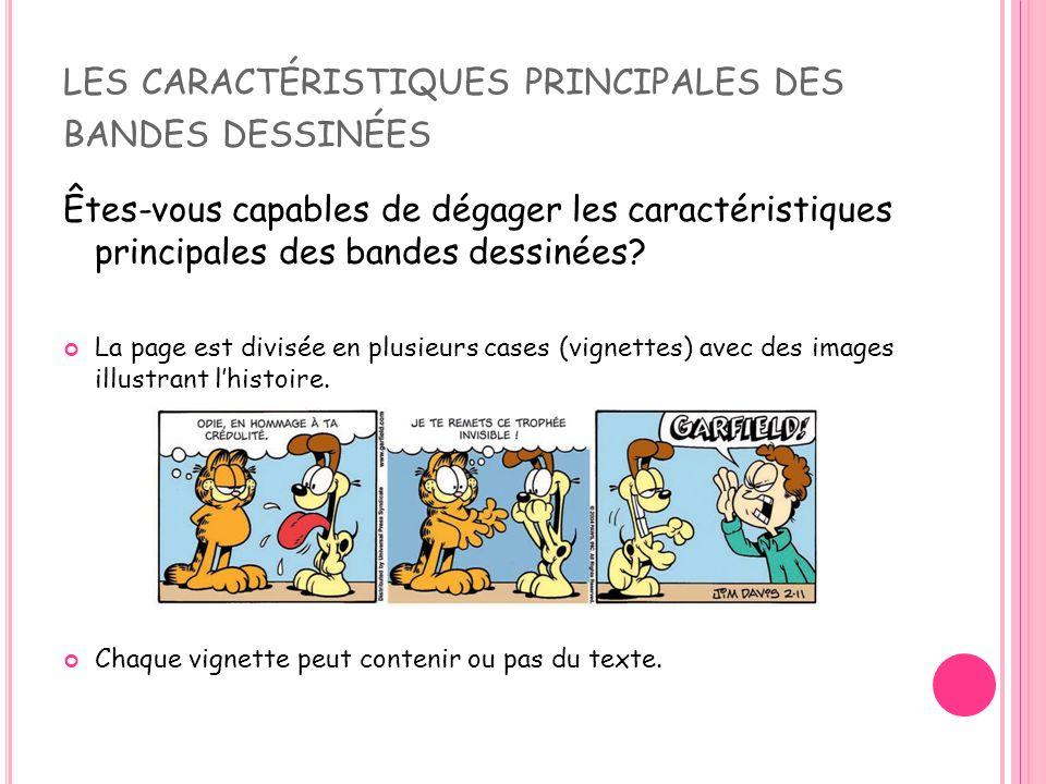 LES CARACTÉRISTIQUES PRINCIPALES DES BANDES DESSINÉES Êtes-vous capables de dégager les caractéristiques principales des bandes dessinées.