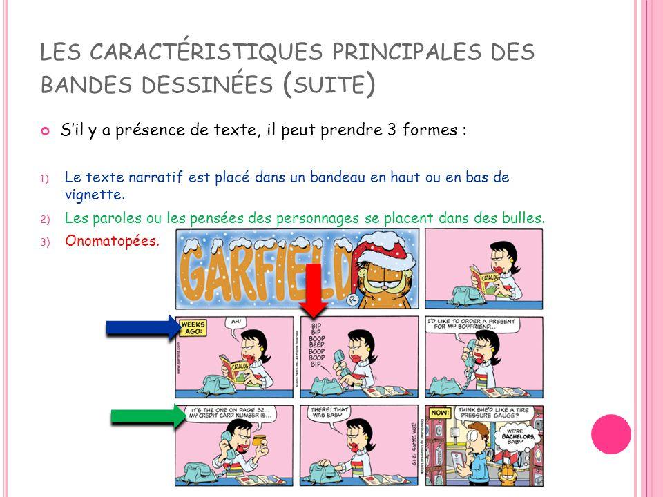 LES CARACTÉRISTIQUES PRINCIPALES DES BANDES DESSINÉES ( SUITE ) S'il y a présence de texte, il peut prendre 3 formes : 1) Le texte narratif est placé dans un bandeau en haut ou en bas de vignette.