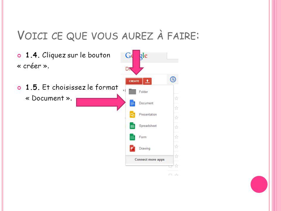 V OICI CE QUE VOUS AUREZ À FAIRE : 1.4. Cliquez sur le bouton « créer ». 1.5. Et choisissez le format « Document ».