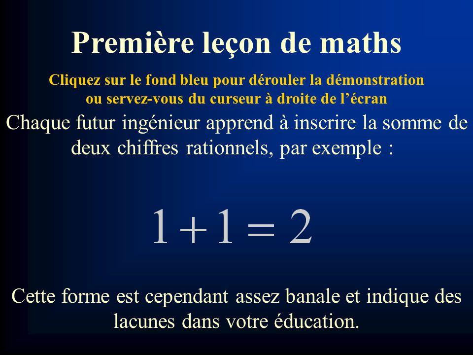 Chaque futur ingénieur apprend à inscrire la somme de deux chiffres rationnels, par exemple : Cette forme est cependant assez banale et indique des lacunes dans votre éducation.