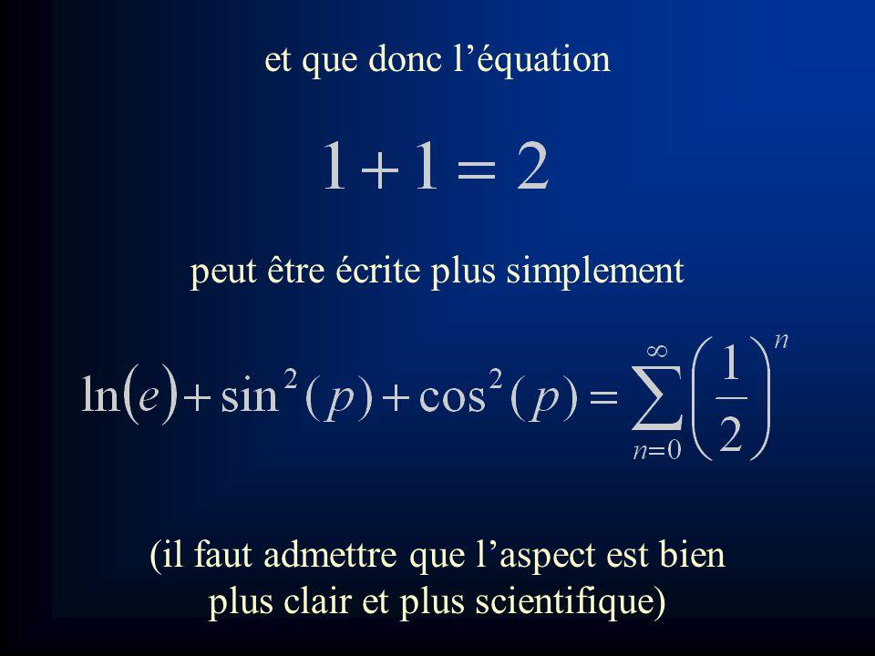 et que donc l'équation peut être écrite plus simplement (il faut admettre que l'aspect est bien plus clair et plus scientifique)
