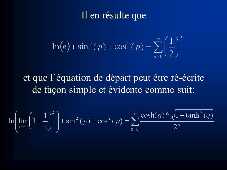 Il en résulte que et que l'équation de départ peut être ré-écrite de façon simple et évidente comme suit: