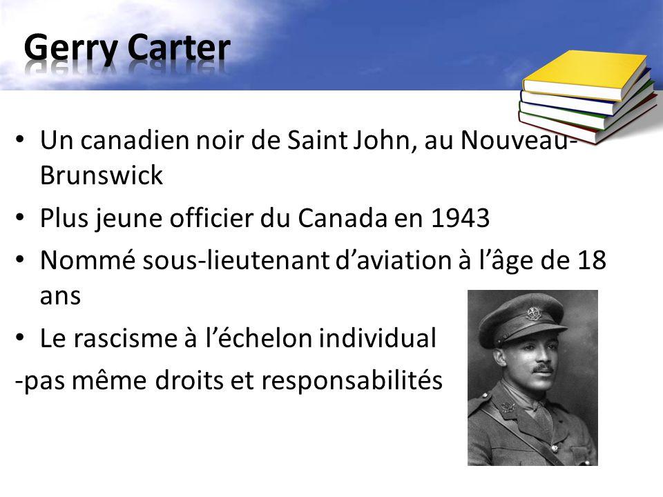 Un canadien noir de Saint John, au Nouveau- Brunswick Plus jeune officier du Canada en 1943 Nommé sous-lieutenant d'aviation à l'âge de 18 ans Le rascisme à l'échelon individual -pas même droits et responsabilités