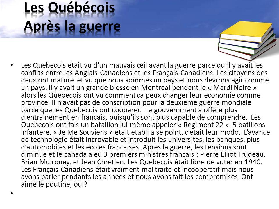 Les Quebecois était vu d'un mauvais œil avant la guerre parce qu'il y avait les conflits entre les Anglais-Canadiens et les Français-Canadiens.