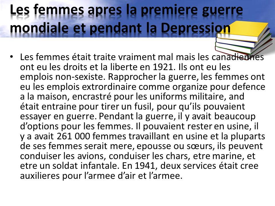 Les femmes était traite vraiment mal mais les canadiennes ont eu les droits et la liberte en 1921.