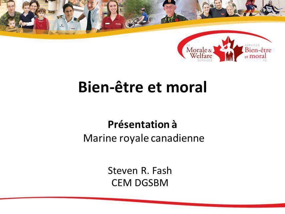 Bien-être et moral Présentation à Marine royale canadienne Steven R. Fash CEM DGSBM