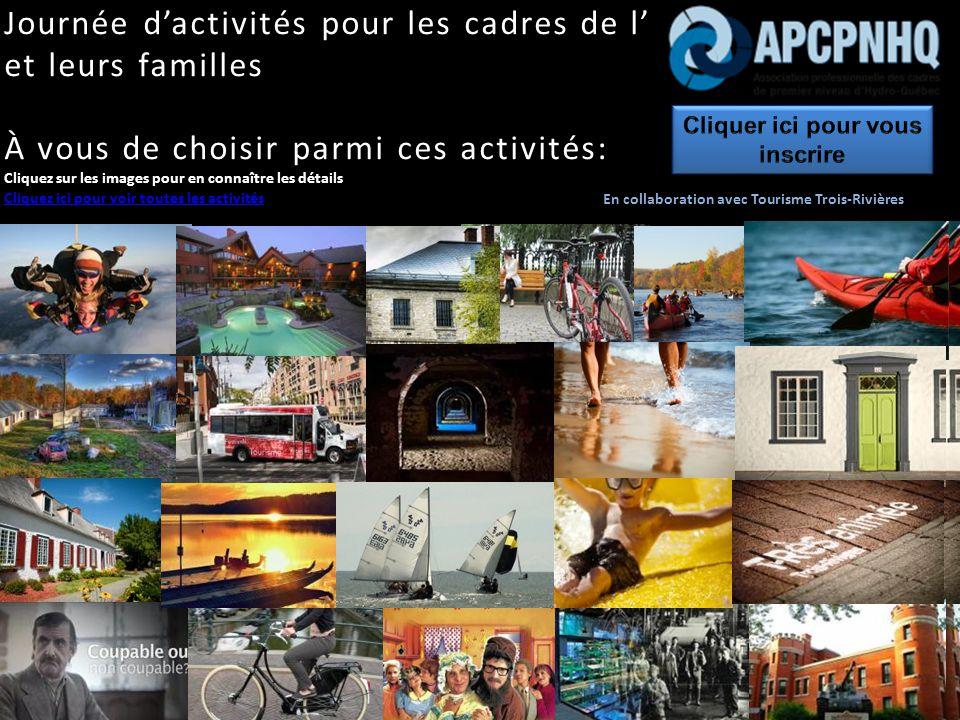 Journée d'activités pour les cadres de l' et leurs familles À vous de choisir parmi ces activités: Cliquez sur les images pour en connaître les détails Cliquez ici pour voir toutes les activités En collaboration avec Tourisme Trois-Rivières