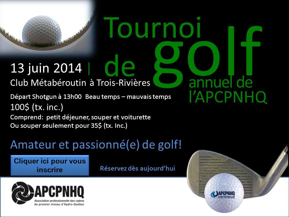 Tournoi de golf annuel de l'APCPNHQ 13 juin 2014 | Club Métabéroutin à Trois-Rivières Départ Shotgun à 13h00 Beau temps – mauvais temps 100$ (tx.