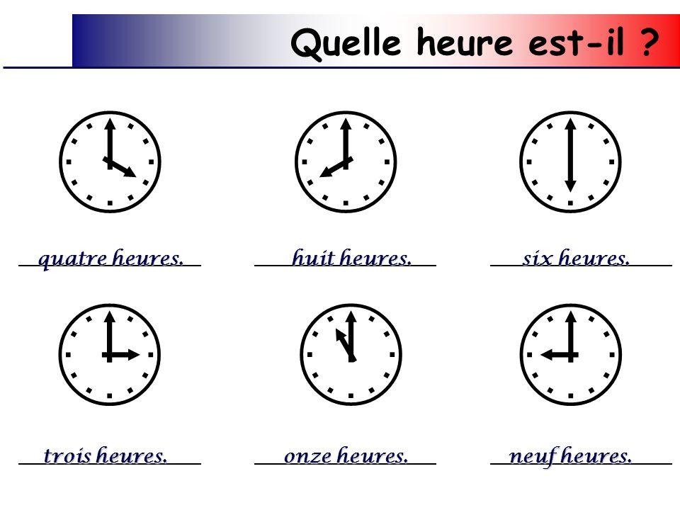     quatre heures.huit heures.six heures. trois heures.onze heures.neuf heures.