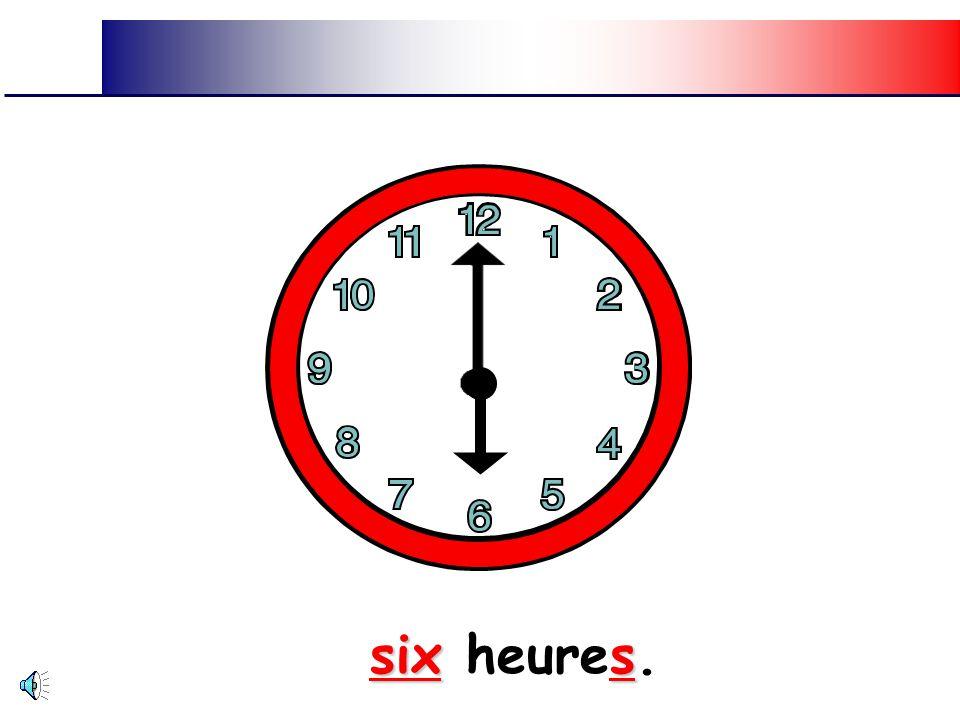 six heures.