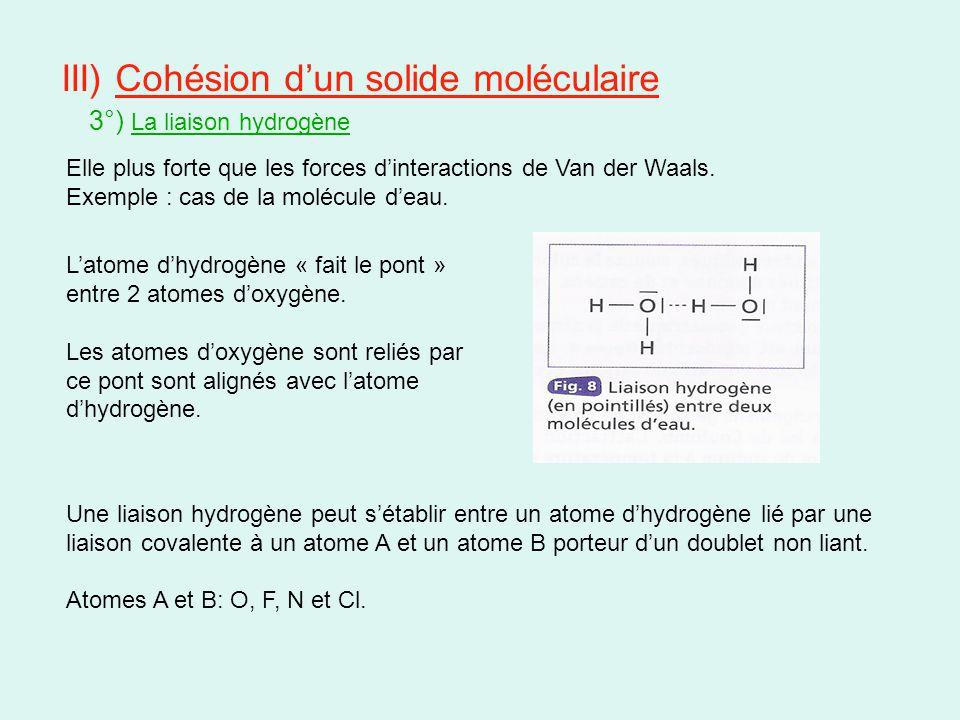 III) Cohésion d'un solide moléculaire 3°) La liaison hydrogène Elle plus forte que les forces d'interactions de Van der Waals.