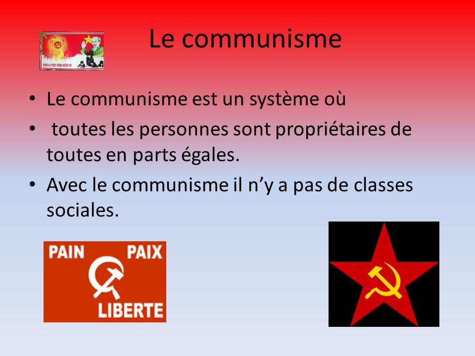 Le communisme Le communisme est un système où toutes les personnes sont propriétaires de toutes en parts égales.
