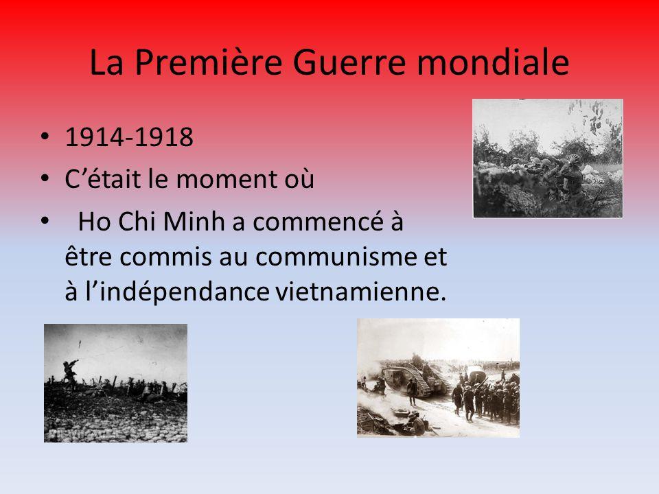 La Première Guerre mondiale 1914-1918 C'était le moment où Ho Chi Minh a commencé à être commis au communisme et à l'indépendance vietnamienne.