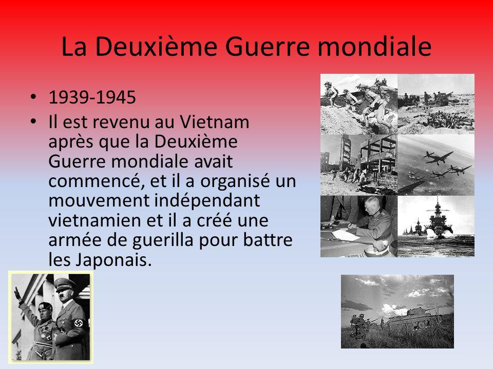 La Deuxième Guerre mondiale 1939-1945 Il est revenu au Vietnam après que la Deuxième Guerre mondiale avait commencé, et il a organisé un mouvement indépendant vietnamien et il a créé une armée de guerilla pour battre les Japonais.