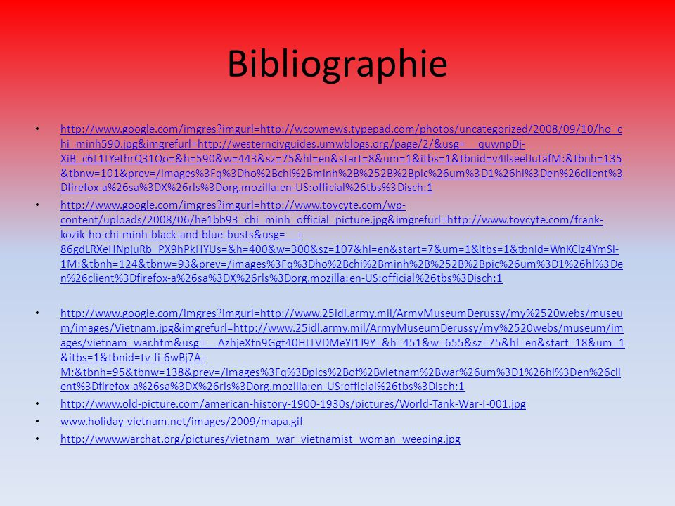 Bibliographie http://www.google.com/imgres?imgurl=http://wcownews.typepad.com/photos/uncategorized/2008/09/10/ho_c hi_minh590.jpg&imgrefurl=http://wes