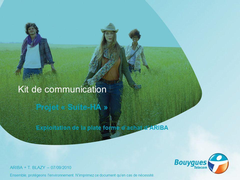 Ensemble, protégeons l'environnement. N'imprimez ce document qu'en cas de nécessité. ARIBA + T. BLAZY – 07/09/2010 Kit de communication Projet « Suite