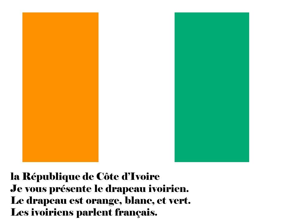 la République de Côte d'Ivoire Je vous présente le drapeau ivoirien.