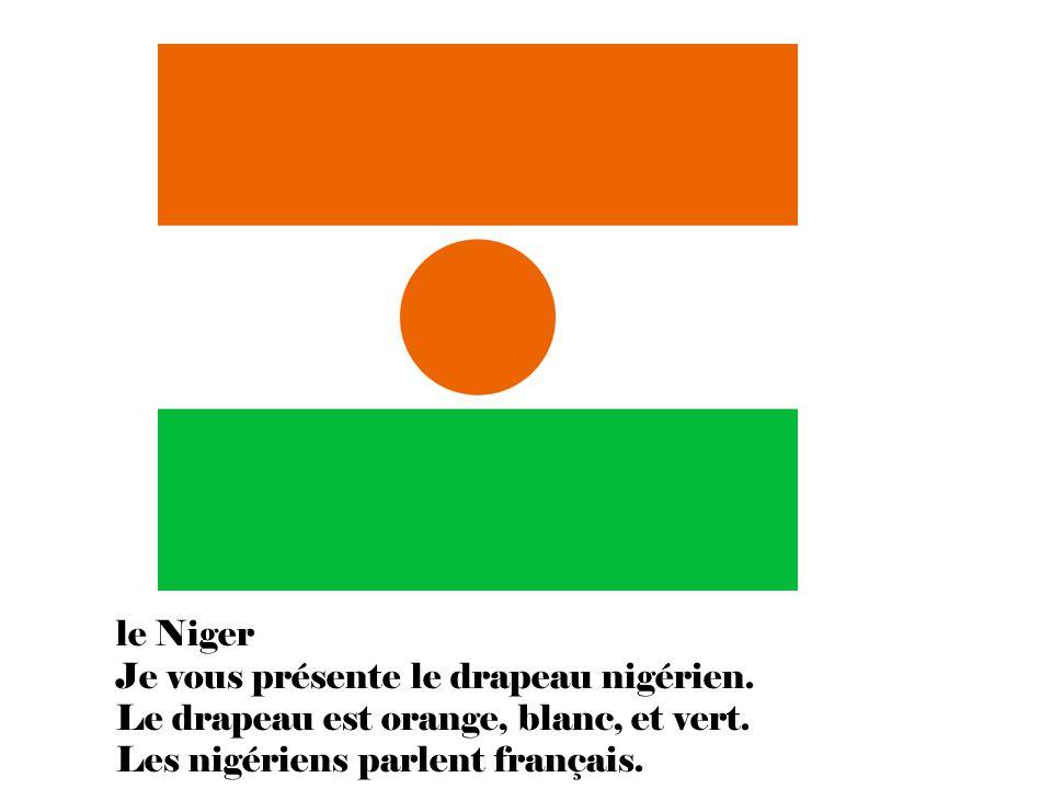 le Niger Je vous présente le drapeau nigérien. Le drapeau est orange, blanc, et vert.
