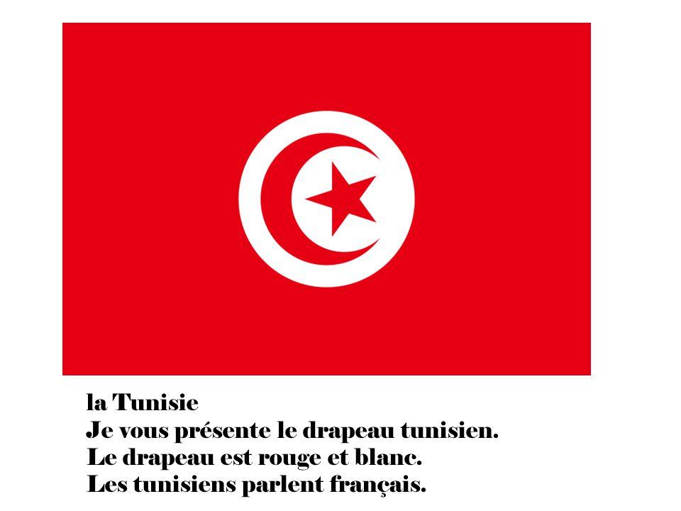 la Tunisie Je vous présente le drapeau tunisien. Le drapeau est rouge et blanc.