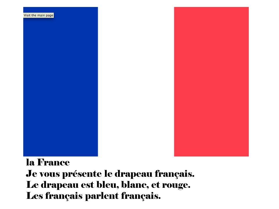 la France Je vous présente le drapeau français. Le drapeau est bleu, blanc, et rouge.