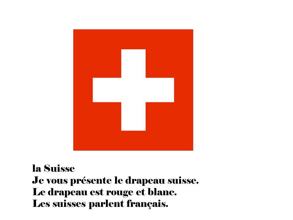 la Suisse Je vous présente le drapeau suisse. Le drapeau est rouge et blanc.