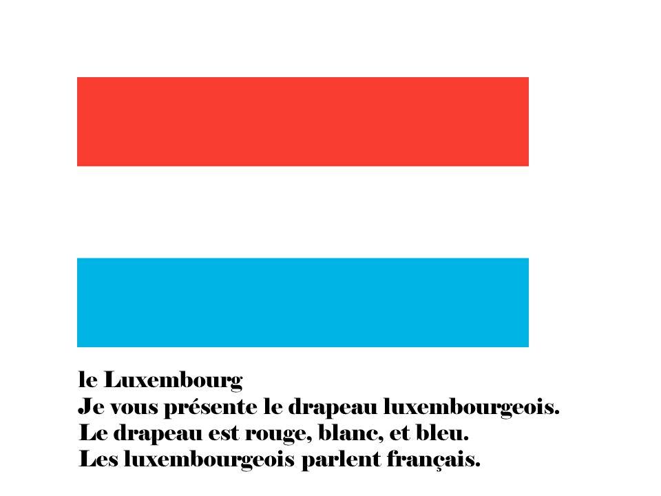 le Luxembourg Je vous présente le drapeau luxembourgeois.