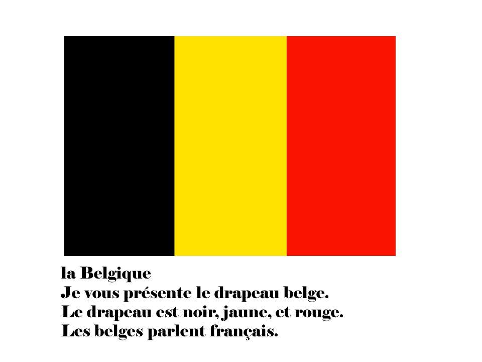 la Belgique Je vous présente le drapeau belge. Le drapeau est noir, jaune, et rouge.