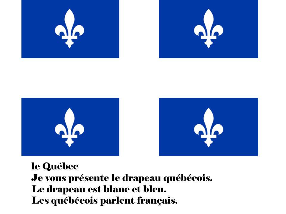 le Québec Je vous présente le drapeau québécois. Le drapeau est blanc et bleu.