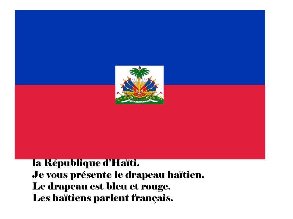 la République d'Haïti. Je vous présente le drapeau haïtien.