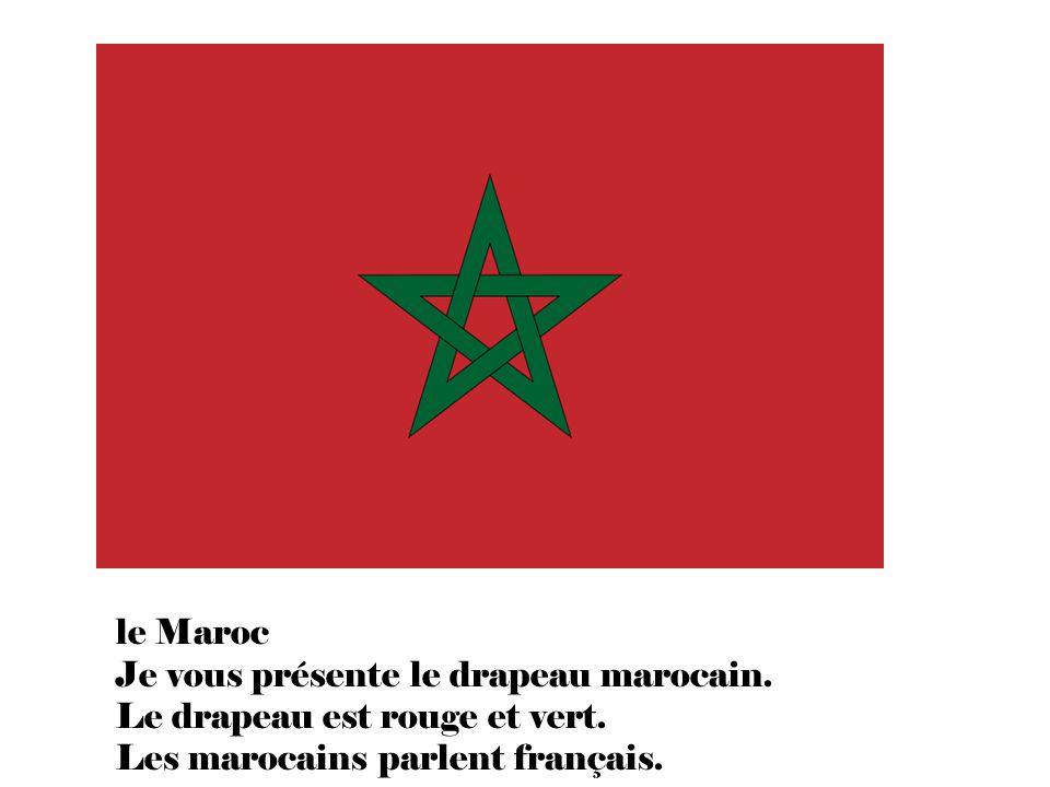 le Maroc Je vous présente le drapeau marocain. Le drapeau est rouge et vert.