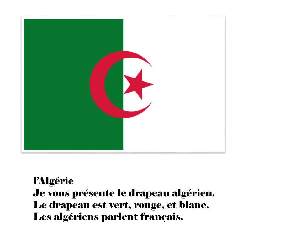 l'Algérie Je vous présente le drapeau algérien. Le drapeau est vert, rouge, et blanc.