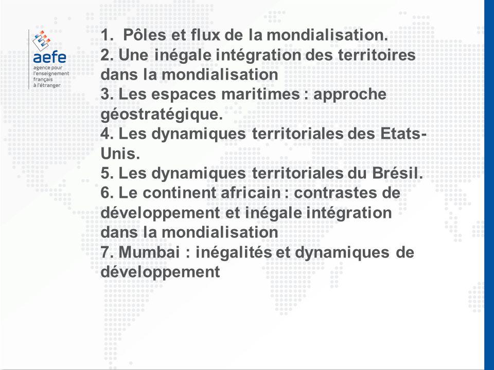 1. Pôles et flux de la mondialisation. 2. Une inégale intégration des territoires dans la mondialisation 3. Les espaces maritimes : approche géostraté
