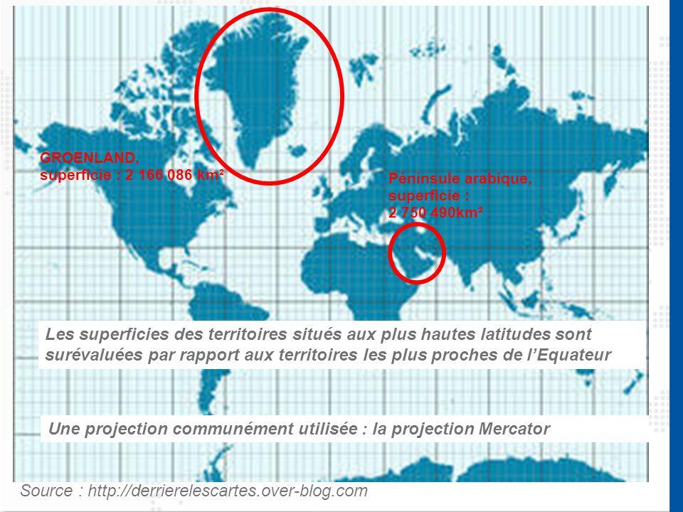 Source : http://derrierelescartes.over-blog.com Une projection communément utilisée : la projection Mercator Les superficies des territoires situés aux plus hautes latitudes sont surévaluées par rapport aux territoires les plus proches de l'Equateur Péninsule arabique, superficie : 2 750 490km² GROENLAND, superficie : 2 166 086 km²