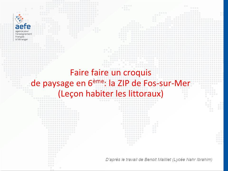 D'après le travail de Benoit Mailliet (Lycée Nahr Ibrahim) Faire faire un croquis de paysage en 6 ème : la ZIP de Fos-sur-Mer (Leçon habiter les litto