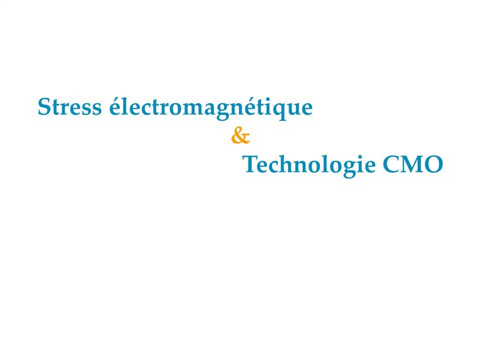 Stress électromagnétique & Technologie CMO