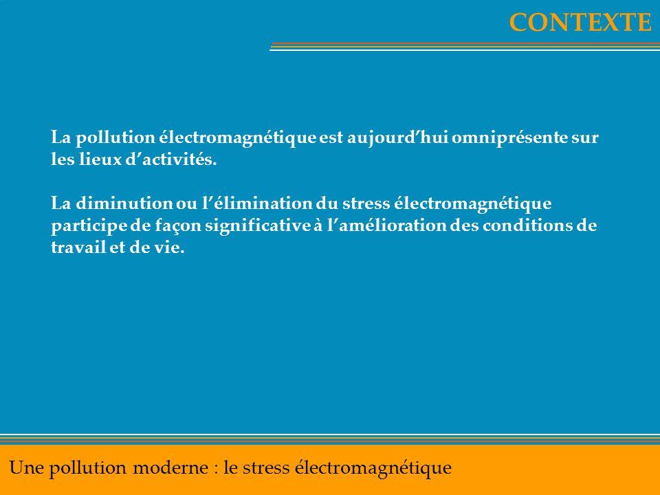 CONTEXTE Une pollution moderne : le stress électromagnétique La pollution électromagnétique est aujourd'hui omniprésente sur les lieux d'activités. La
