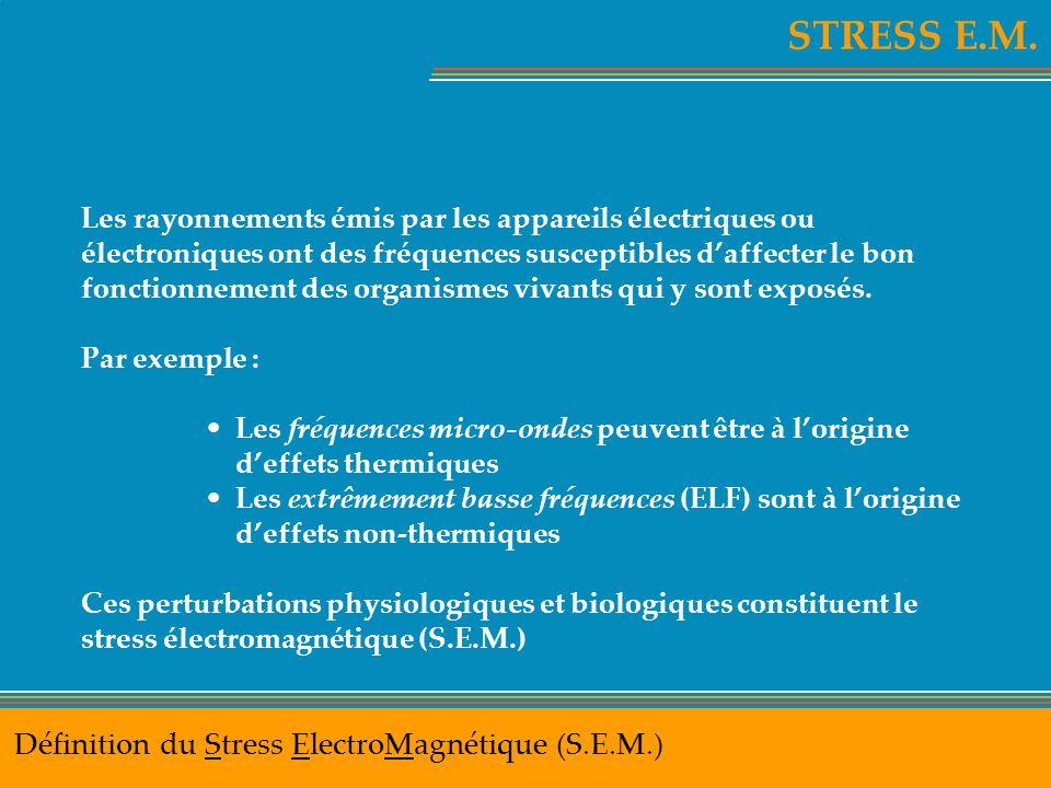 STRESS E.M. Définition du Stress ElectroMagnétique (S.E.M.) Les rayonnements émis par les appareils électriques ou électroniques ont des fréquences su