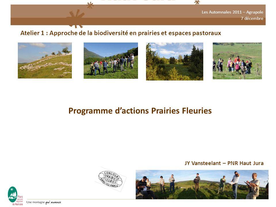 Les Automnales 2011 – Agrapole 7 décembre Atelier 1 : Approche de la biodiversité en prairies et espaces pastoraux Programme d'actions Prairies Fleuries JY Vansteelant – PNR Haut Jura