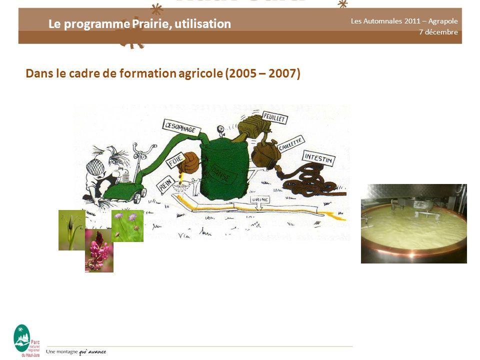 Les Automnales 2011 – Agrapole 7 décembre Le programme Prairie, utilisation Dans le cadre de formation agricole (2005 – 2007)