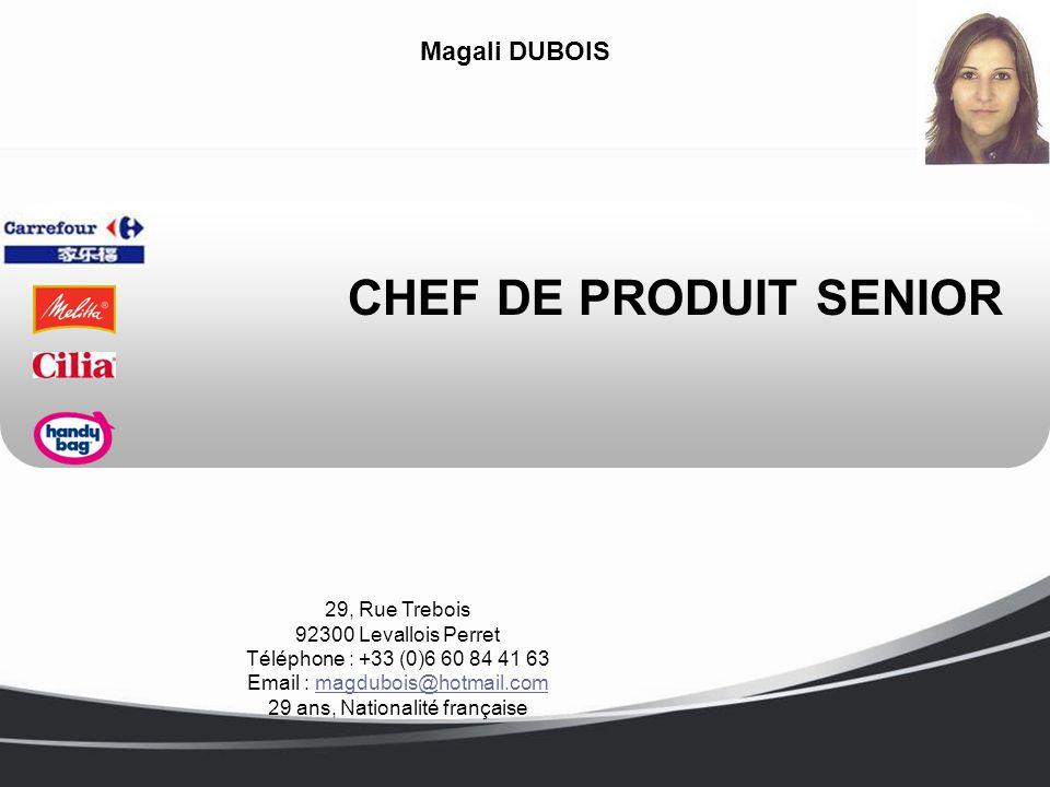 CHEF DE PRODUIT SENIOR Magali DUBOIS 29, Rue Trebois 92300 Levallois Perret Téléphone : +33 (0)6 60 84 41 63 Email : magdubois@hotmail.com 29 ans, Nat