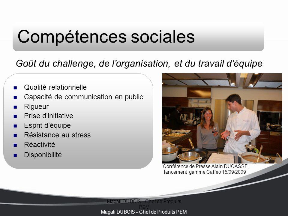 Magali DUBOIS - Chef de Produits PEM Compétences sociales Goût du challenge, de l'organisation, et du travail d'équipe Qualité relationnelle Capacité