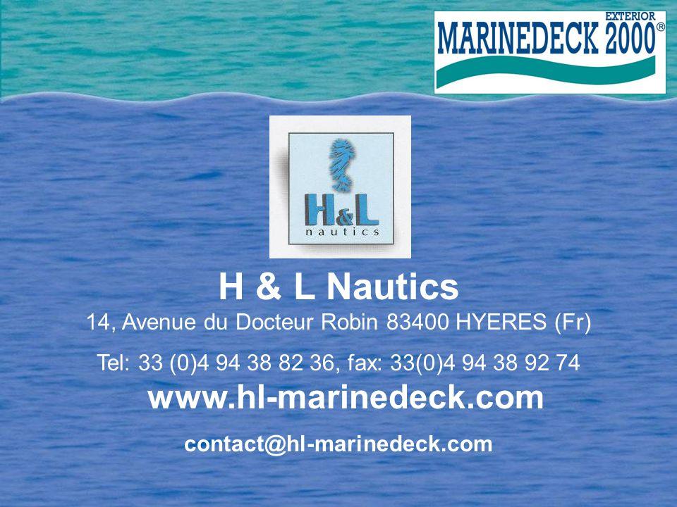 H & L Nautics 14, Avenue du Docteur Robin 83400 HYERES (Fr) Tel: 33 (0)4 94 38 82 36, fax: 33(0)4 94 38 92 74 www.hl-marinedeck.com contact@hl-marinedeck.com