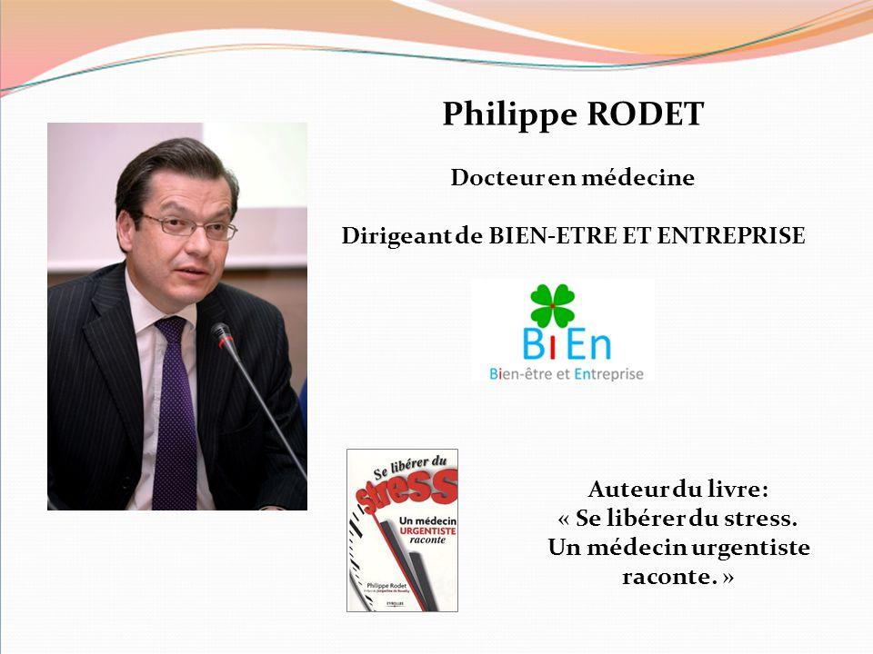 Philippe RODET Docteur en médecine Dirigeant de BIEN-ETRE ET ENTREPRISE Auteur du livre: « Se libérer du stress. Un médecin urgentiste raconte. »