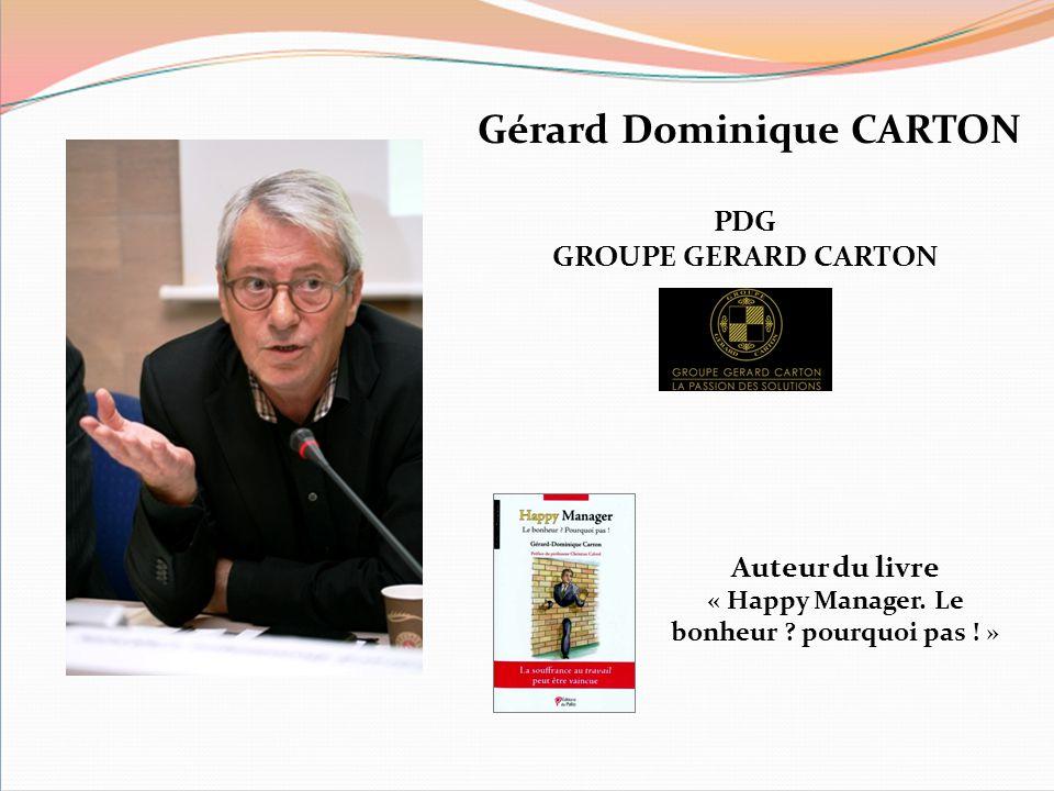 Gérard Dominique CARTON Auteur du livre « Happy Manager. Le bonheur ? pourquoi pas ! » PDG GROUPE GERARD CARTON