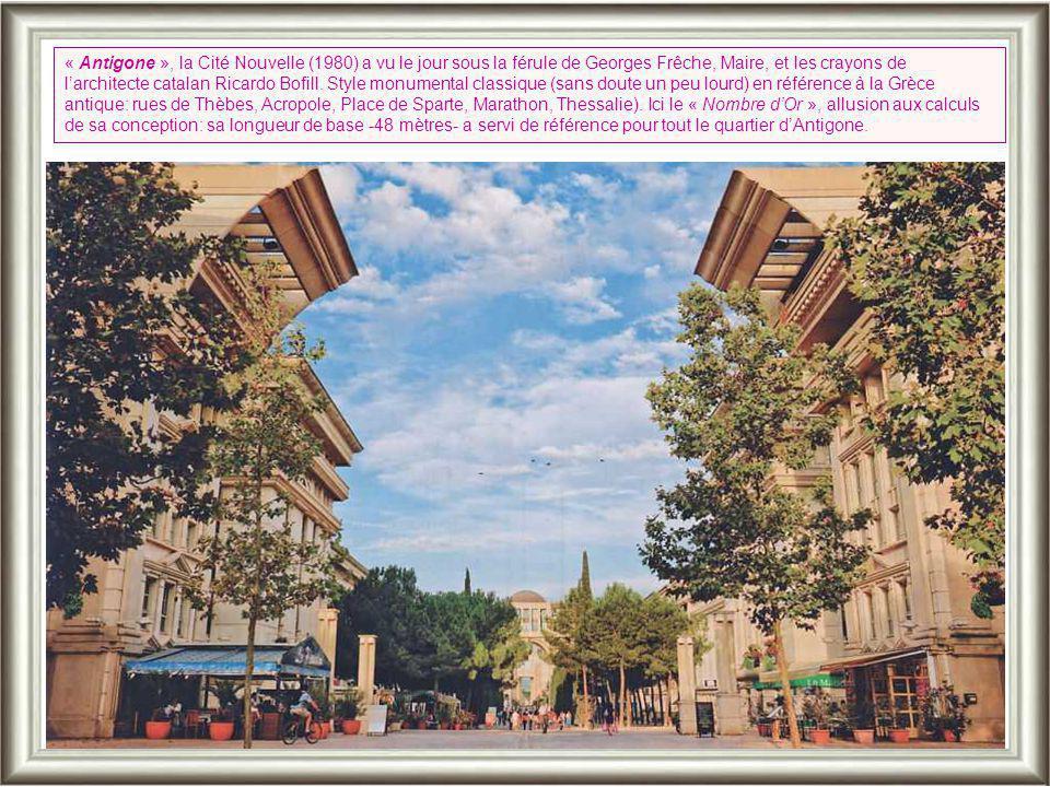 « Antigone », la Cité Nouvelle (1980) a vu le jour sous la férule de Georges Frêche, Maire, et les crayons de l'architecte catalan Ricardo Bofill.