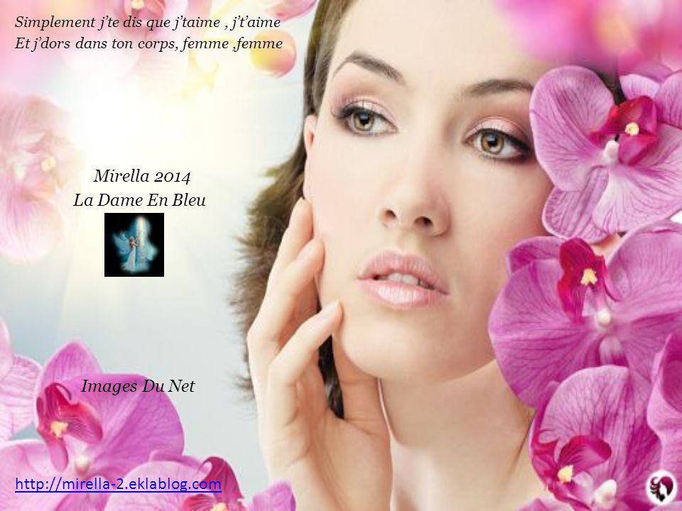 Simplement j'te dis que j'taime, j't'aime Et j'dors dans ton corps, femme,femme Mirella 2014 La Dame En Bleu Images Du Net http://mirella-2.eklablog.com