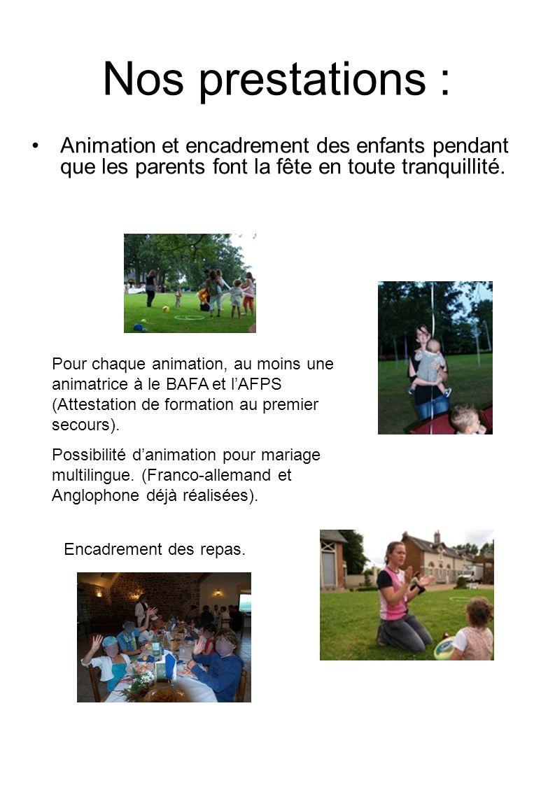 Nos prestations : Animation et encadrement des enfants pendant que les parents font la fête en toute tranquillité. Pour chaque animation, au moins une